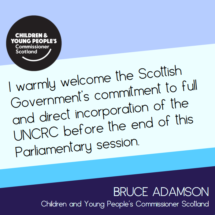 Picture of quote from the Commissioner reading 'I warmly welcome the Scottish Government's commitment to full and direct incorporation of the UNCRC before the end of this Parliamentary session.'